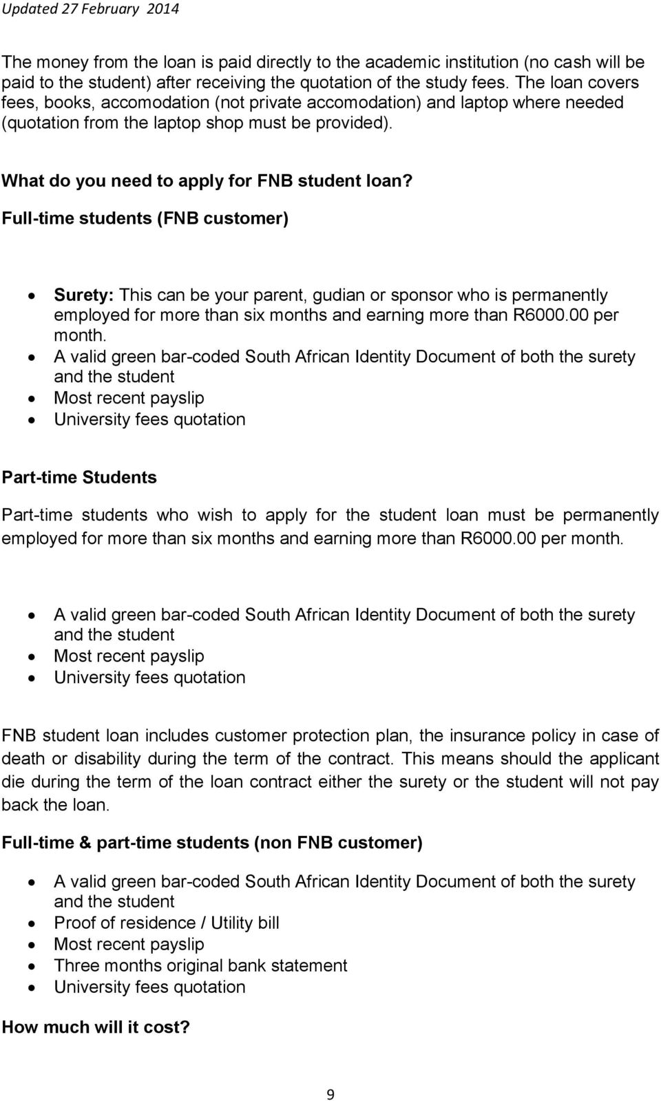 Full-time students (FNB customer) Surety: This can be your parent, gudian or sponsor who is permanently employed for more than six months and earning more than R6000.00 per month.