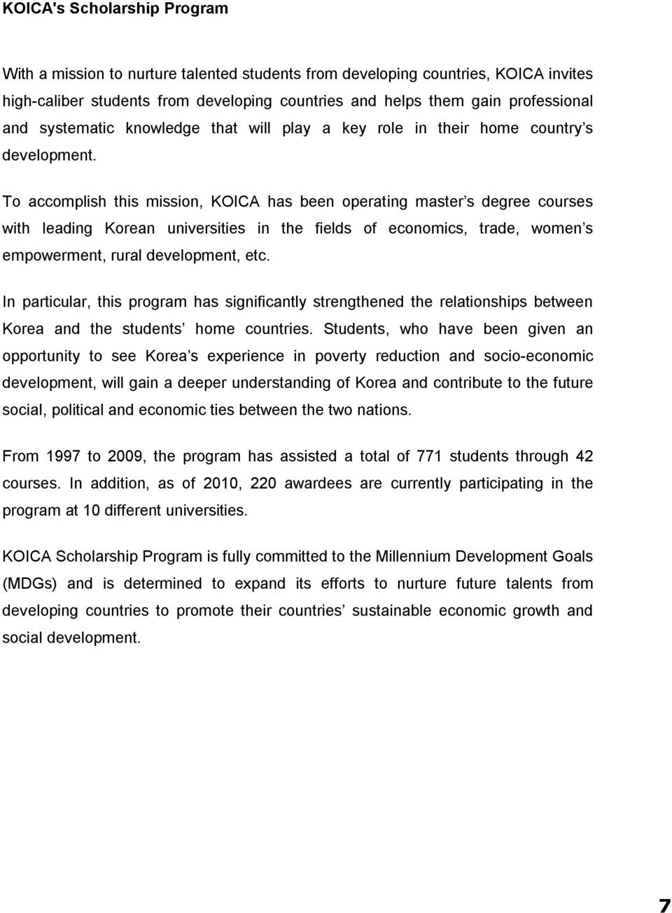 To accomplish this mission, KOICA has been operating master s degree courses with leading Korean universities in the fields of economics, trade, women s empowerment, rural development, etc.