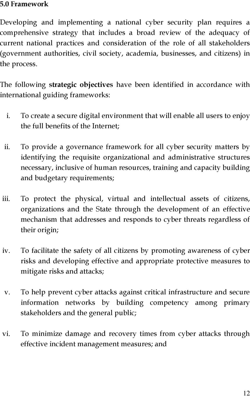 The following strategic objectives have been identified in accordance with international guiding frameworks: i.