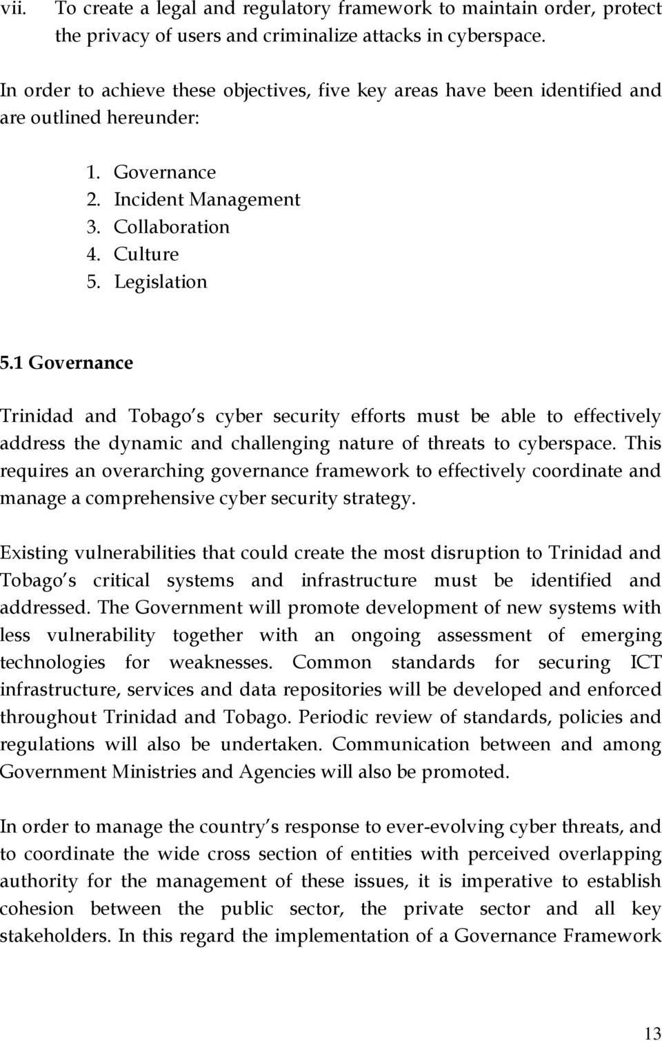 1 Governance Trinidad and Tobago s cyber security efforts must be able to effectively address the dynamic and challenging nature of threats to cyberspace.