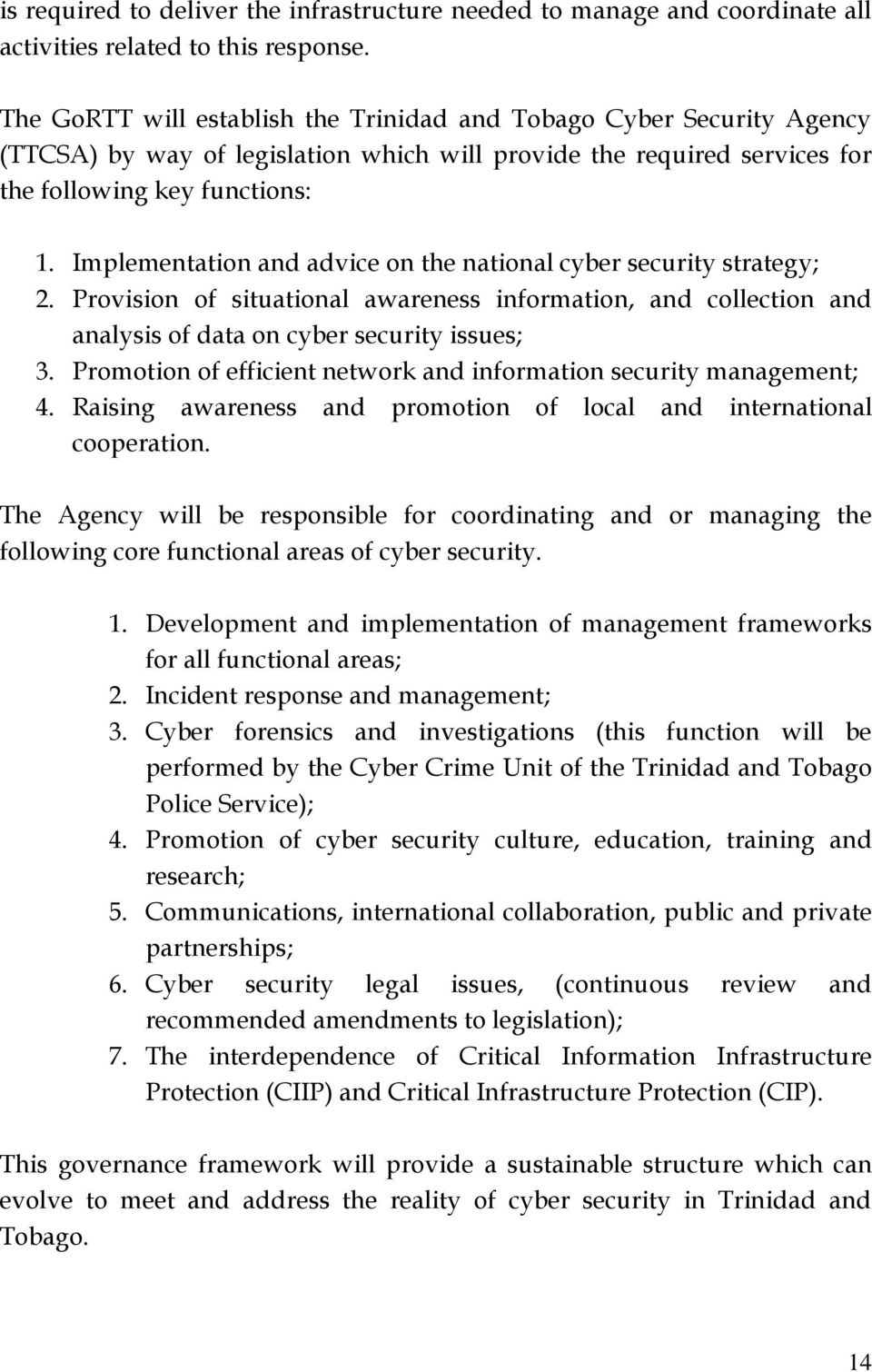 Implementation and advice on the national cyber security strategy; 2. Provision of situational awareness information, and collection and analysis of data on cyber security issues; 3.