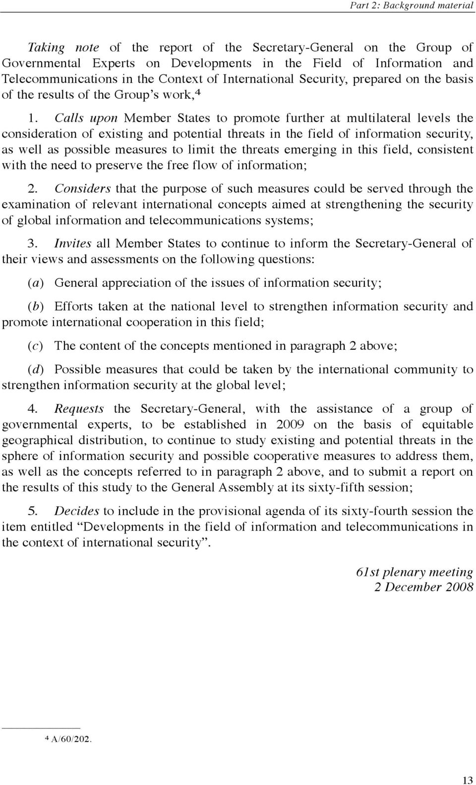 Calls upon Member States to promote further at multilateral levels the consideration of existing and potential threats in the field of information security, as well as possible measures to limit the