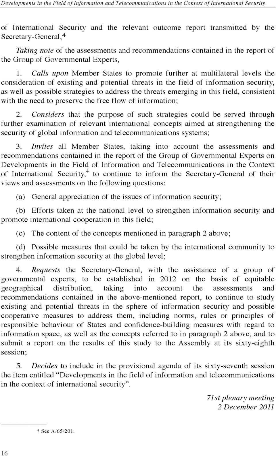 Calls upon Member States to promote further at multilateral levels the consideration of existing and potential threats in the field of information security, as well as possible strategies to address