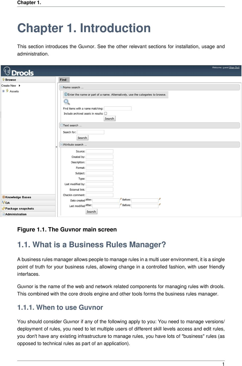 interfaces. Guvnor is the name of the web and network related components for managing rules with drools. This combined with the core drools engine and other tools forms the business rules manager. 1.