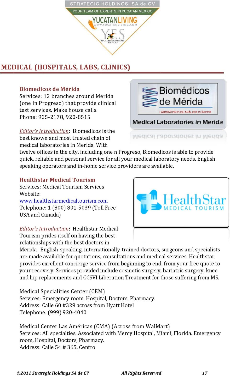 With twelve offices in the city, including one n Progreso, Biomedicos is able to provide quick, reliable and personal service for all your medical laboratory needs.
