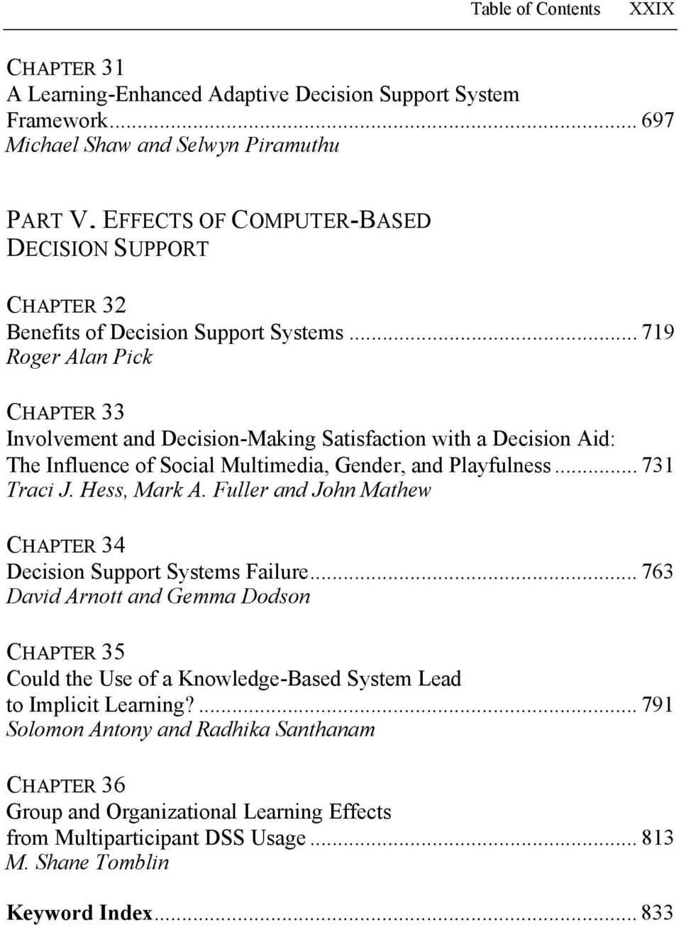 .. 719 Roger Alan Pick CHAPTER 33 Involvement and Decision-Making Satisfaction with a Decision Aid: The Influence of Social Multimedia, Gender, and Playfulness... 731 Traci J. Hess, Mark A.