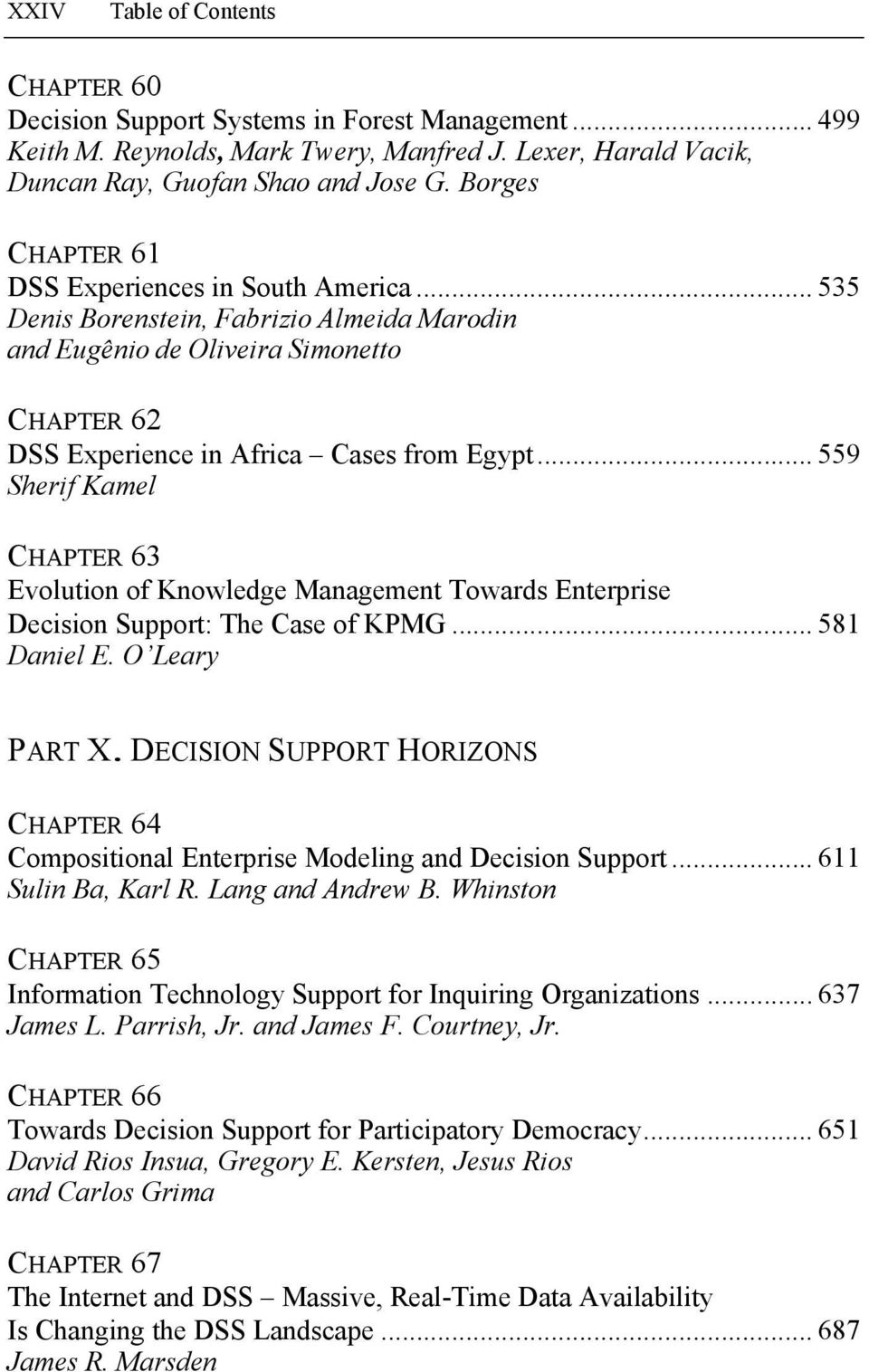 .. 559 Sherif Kamel CHAPTER 63 Evolution of Knowledge Management Towards Enterprise Decision Support: The Case of KPMG... 581 Daniel E. O Leary PART X.