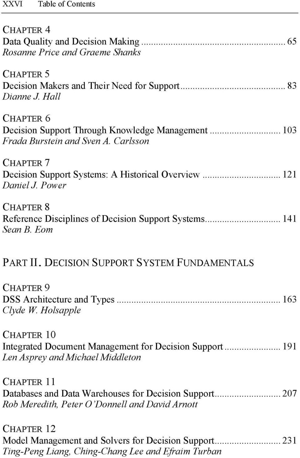 Power CHAPTER 8 Reference Disciplines of Decision Support Systems... 141 Sean B. Eom PART II. DECISION SUPPORT SYSTEM FUNDAMENTALS CHAPTER 9 DSS Architecture and Types... 163 Clyde W.