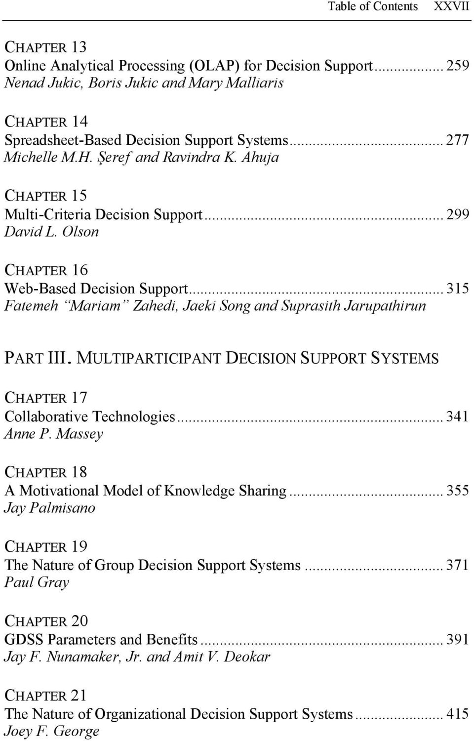 .. 315 Fatemeh Mariam Zahedi, Jaeki Song and Suprasith Jarupathirun PART III. MULTIPARTICIPANT DECISION SUPPORT SYSTEMS CHAPTER 17 Collaborative Technologies... 341 Anne P.