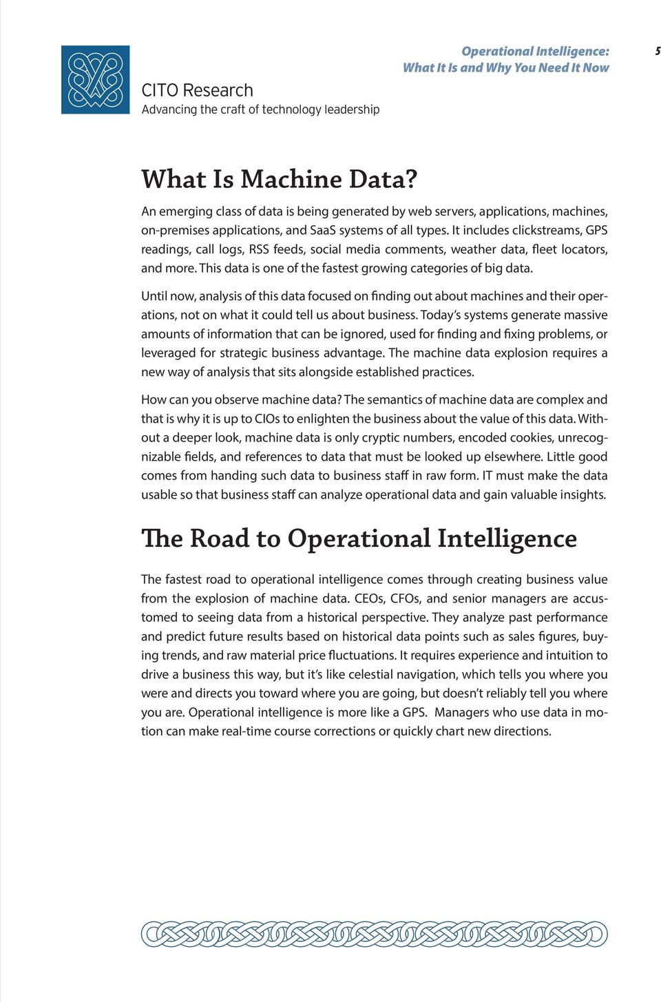 Until now, analysis of this data focused on finding out about machines and their operations, not on what it could tell us about business.