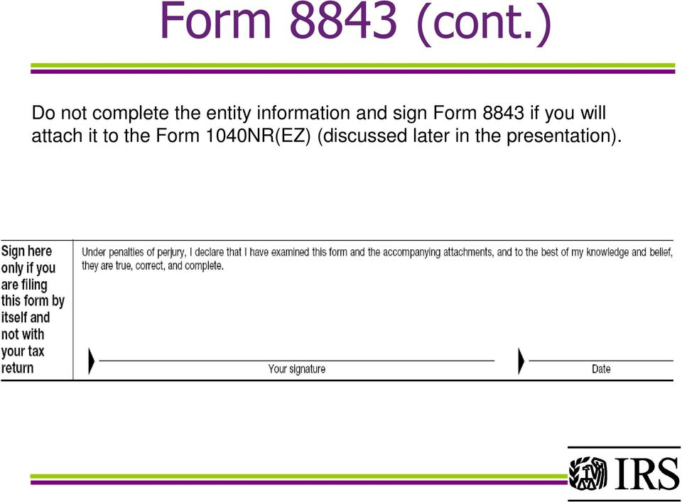 information and sign Form 8843 if you