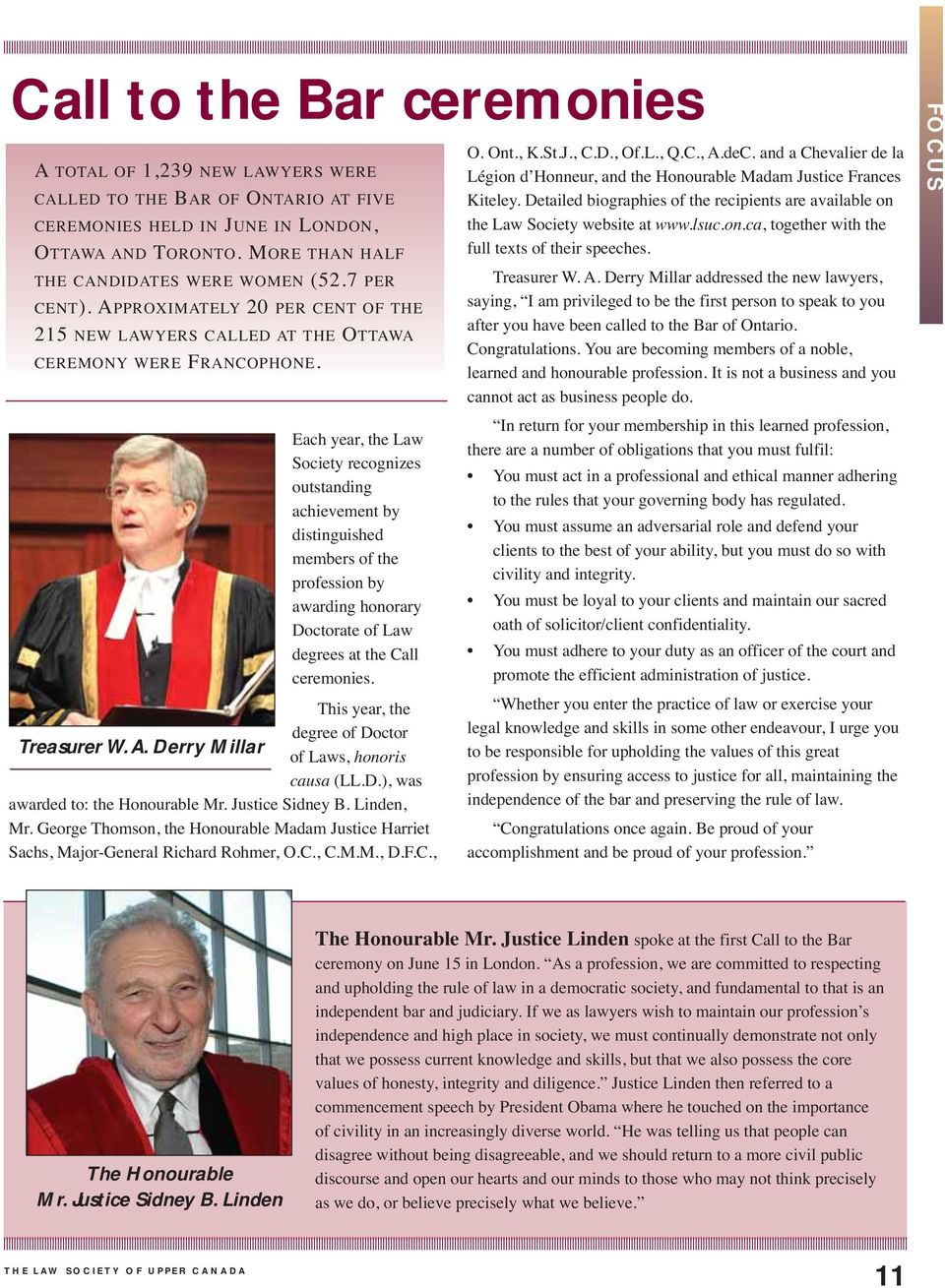 Each year, the Law Society recognizes outstanding achievement by distinguished members of the profession by awarding honorary Doctorate of Law degrees at the Call ceremonies.