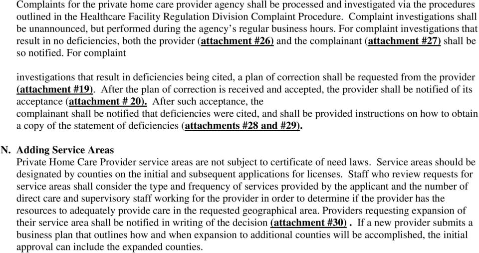 For complaint investigations that result in no deficiencies, both the provider (attachment #26) and the complainant (attachment #27) shall be so notified.