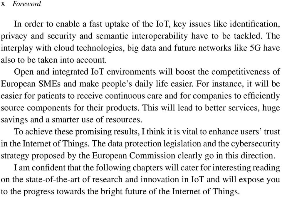 Open and integrated IoT environments will boost the competitiveness of European SMEs and make people s daily life easier.