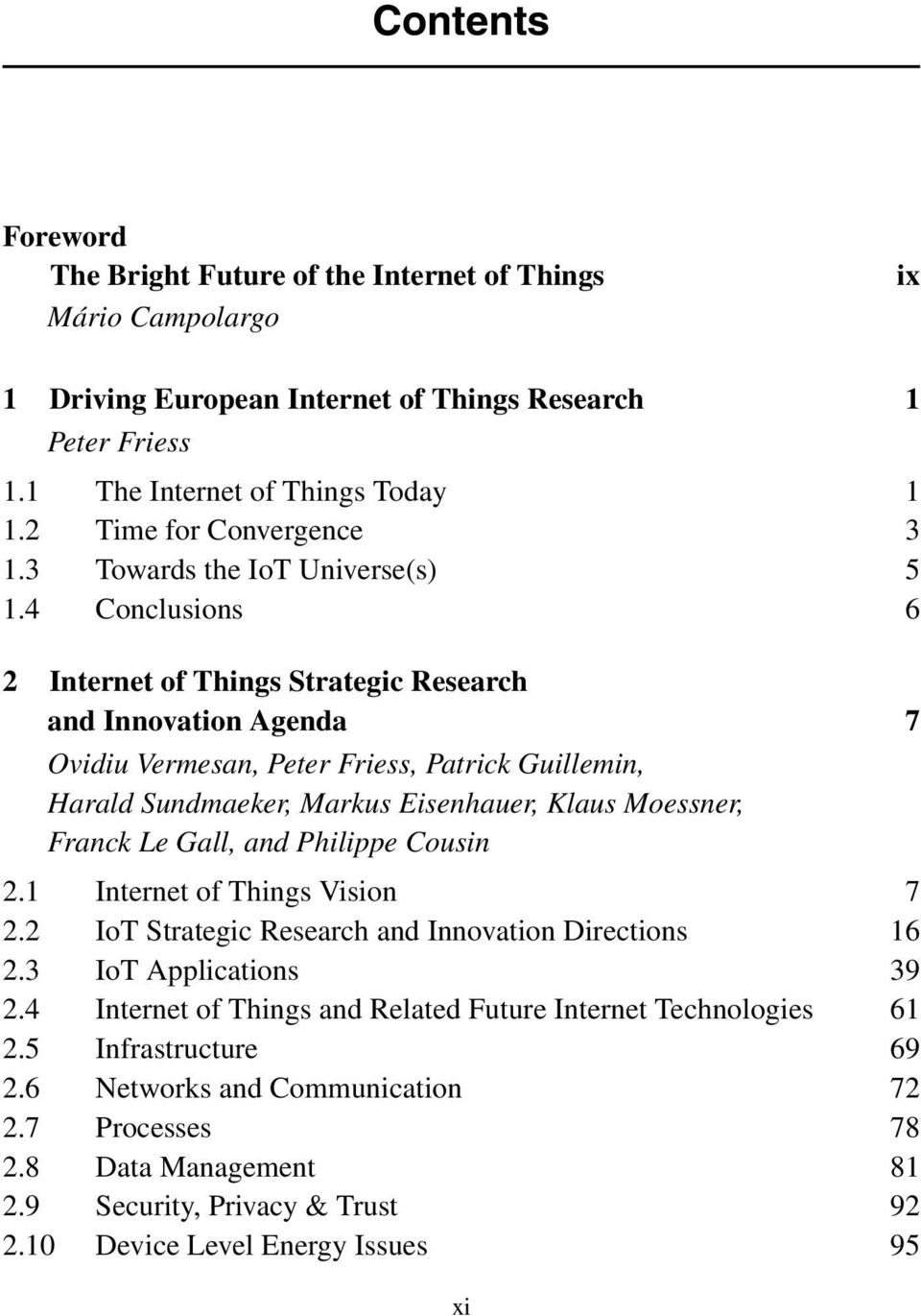 4 Conclusions 6 2 Internet of Things Strategic Research and Innovation Agenda 7 Ovidiu Vermesan, Peter Friess, Patrick Guillemin, Harald Sundmaeker, Markus Eisenhauer, Klaus Moessner, Franck Le Gall,