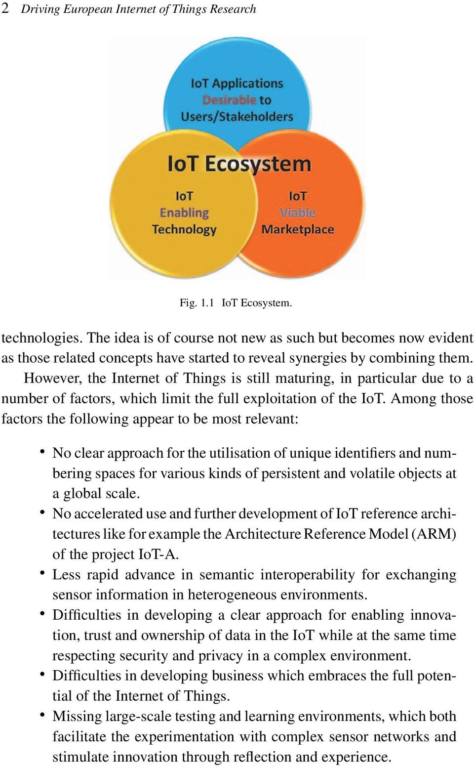 However, the Internet of Things is still maturing, in particular due to a number of factors, which limit the full exploitation of the IoT.