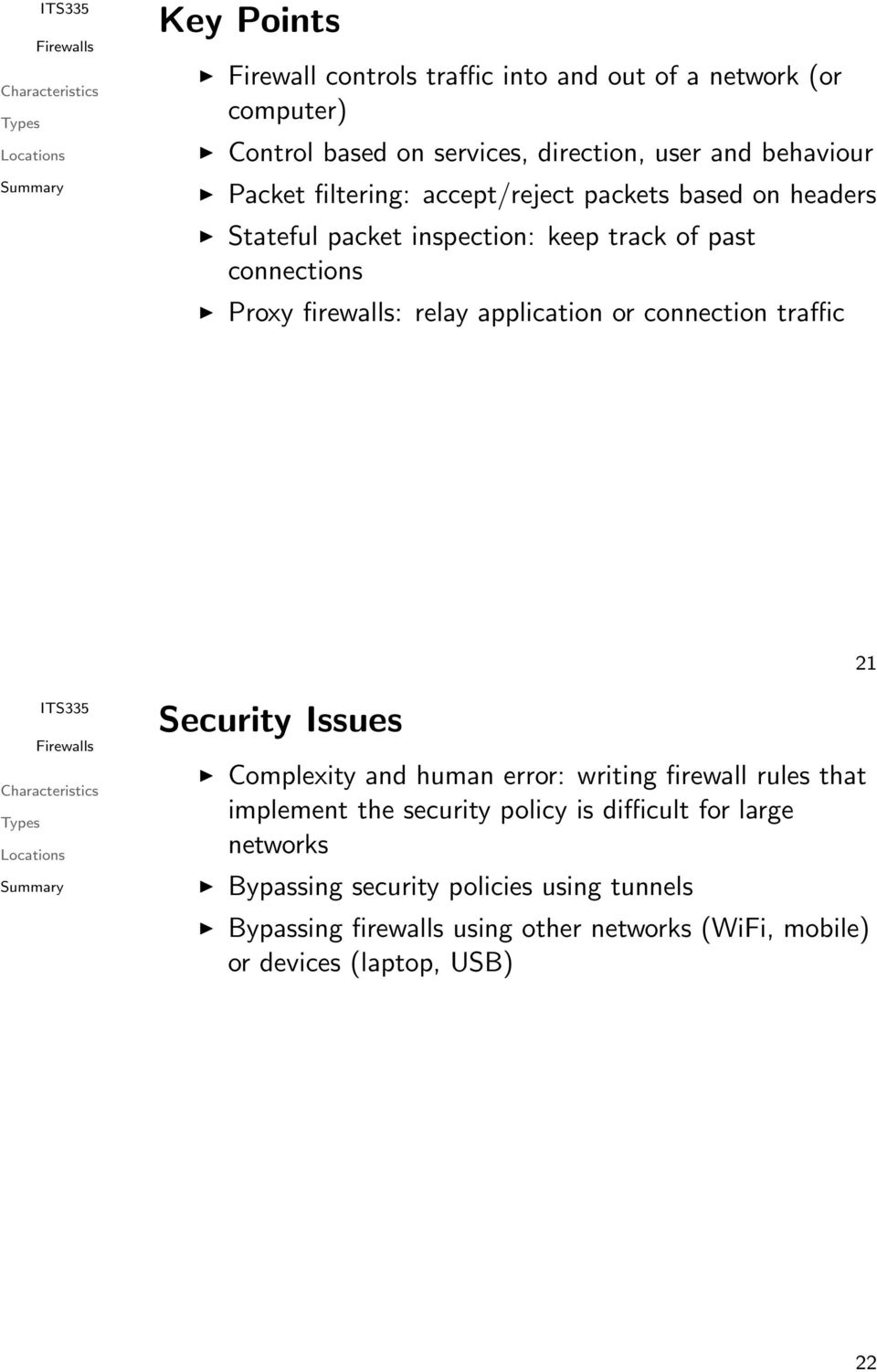 application or connection traffic 21 Security Issues Complexity and human error: writing firewall rules that implement the security policy is