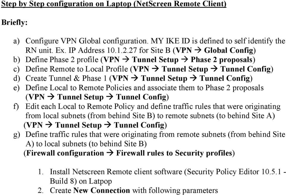 Tunnel Setup Tunnel Config) e) Define Local to Remote Policies and associate them to Phase 2 proposals (VPN Tunnel Setup Tunnel Config) f) Edit each Local to Remote Policy and define traffic rules