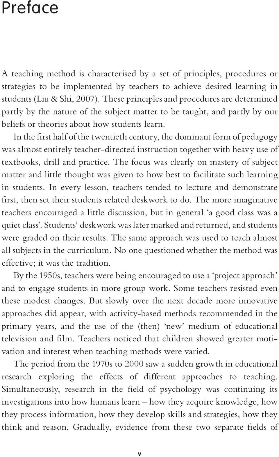 In the first half of the twentieth century, the dominant form of pedagogy was almost entirely teacher-directed instruction together with heavy use of textbooks, drill and practice.