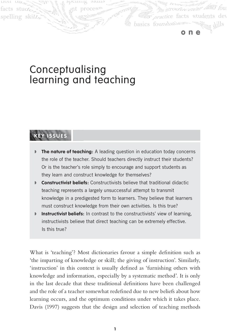 Constructivist beliefs: Constructivists believe that traditional didactic teaching represents a largely unsuccessful attempt to transmit knowledge in a predigested form to learners.
