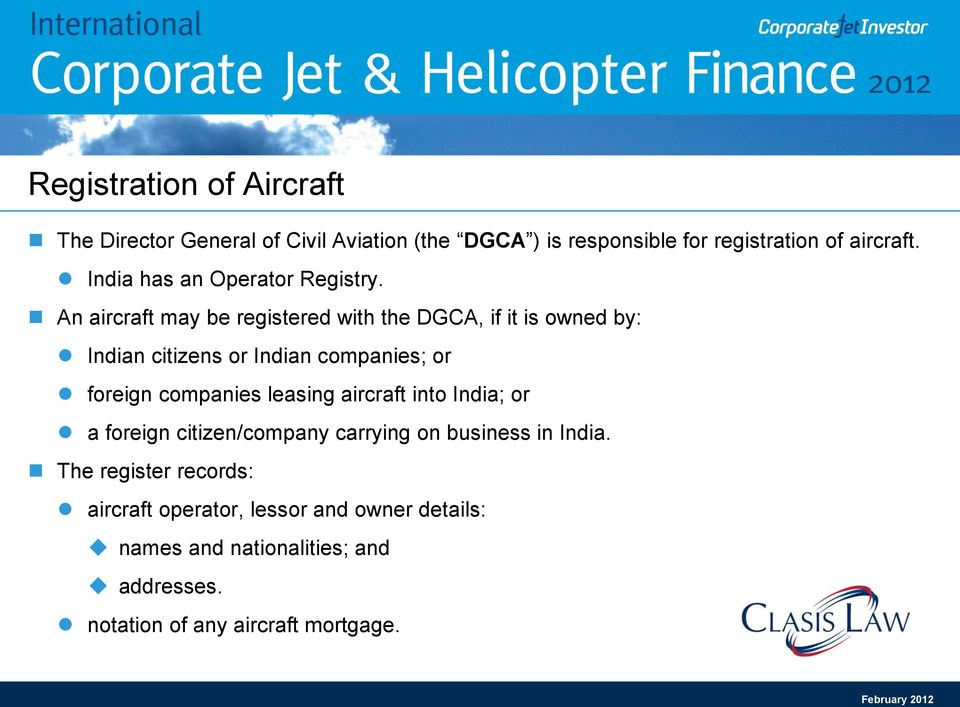 An aircraft may be registered with the DGCA, if it is owned by: Indian citizens or Indian companies; or foreign companies