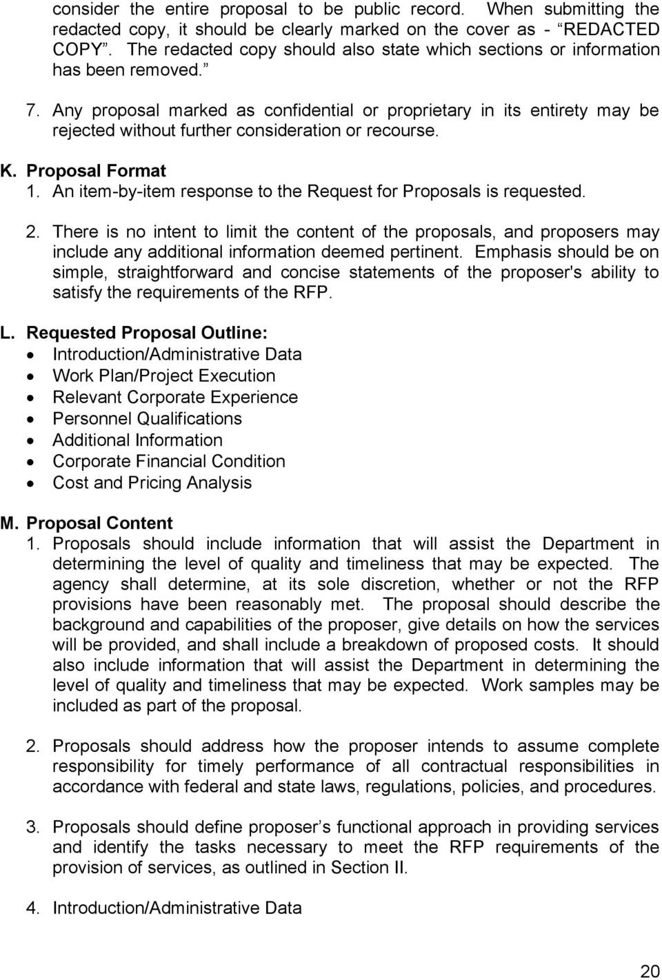 Any proposal marked as confidential or proprietary in its entirety may be rejected without further consideration or recourse. K. Proposal Format 1.