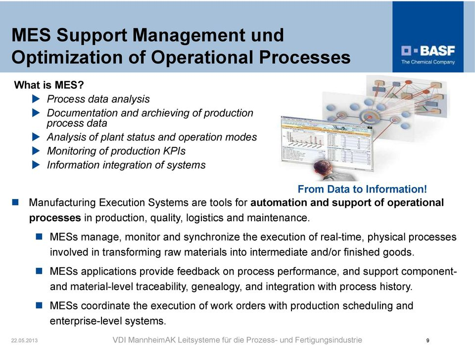 to Information! Manufacturing Execution Systems are tools for automation and support of operational processes in production, quality, logistics and maintenance.