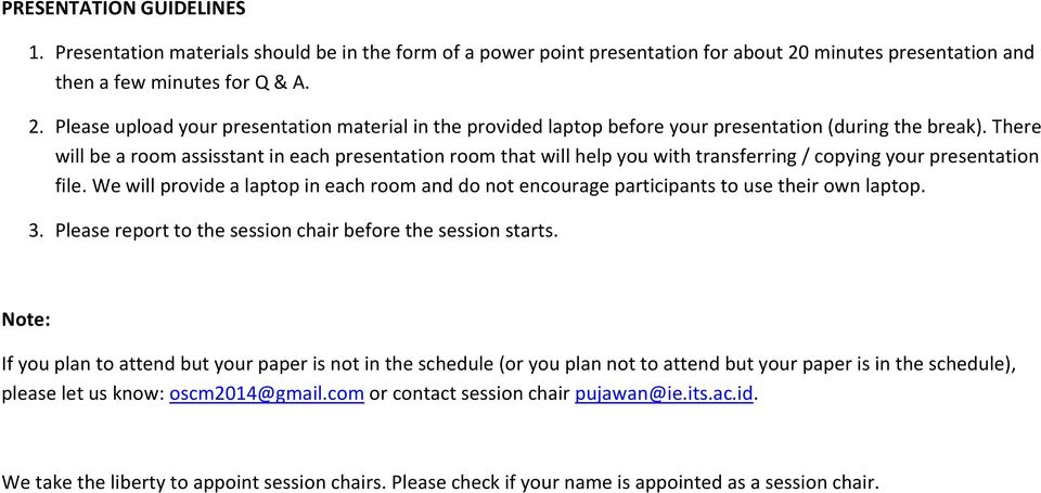 There will be a room assisstant in each presentation room that will help you with transferring / copying your presentation file.