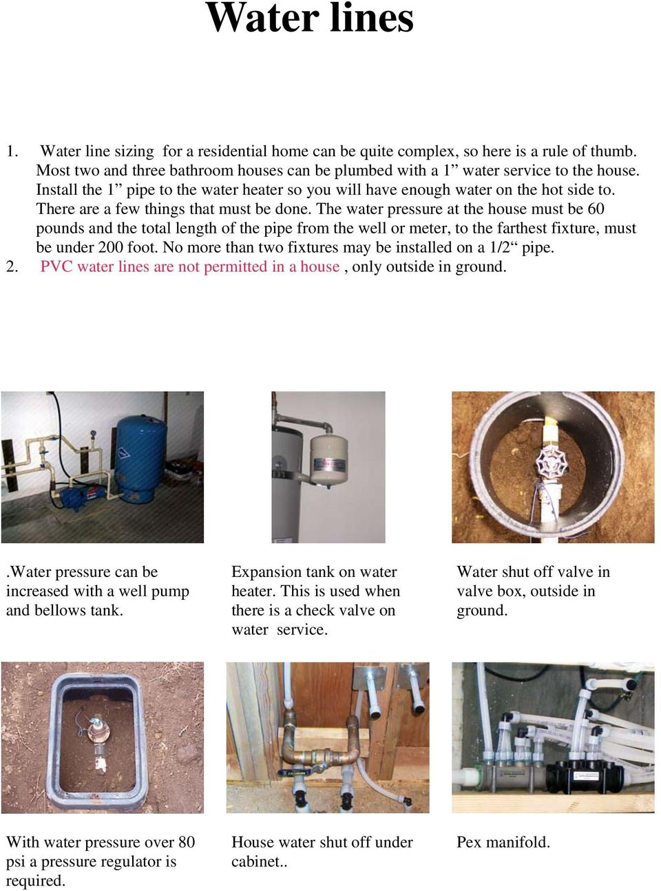 The water pressure at the house must be 60 pounds and the total length of the pipe from the well or meter, to the farthest fixture, must be under 200 foot.