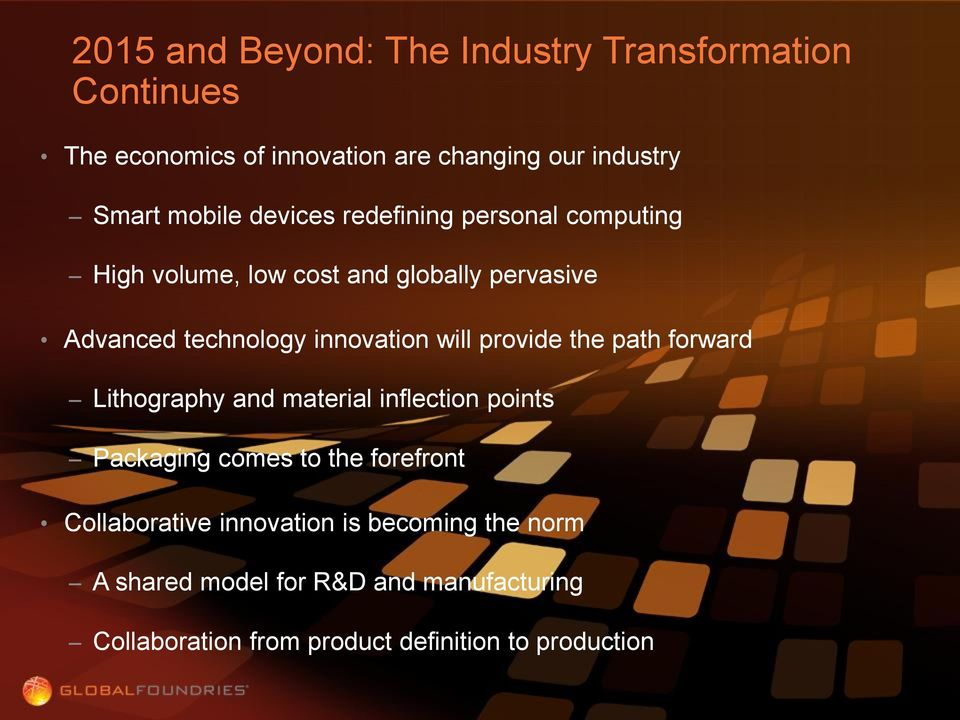 innovation will provide the path forward Lithography and material inflection points Packaging comes to the forefront