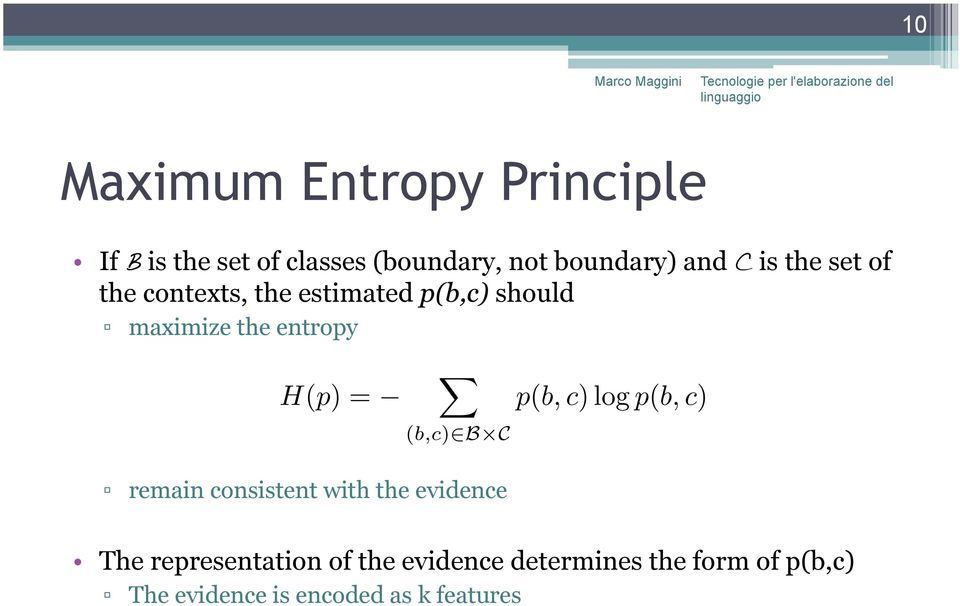 maximize the entropy remain consistent with the evidence The representation