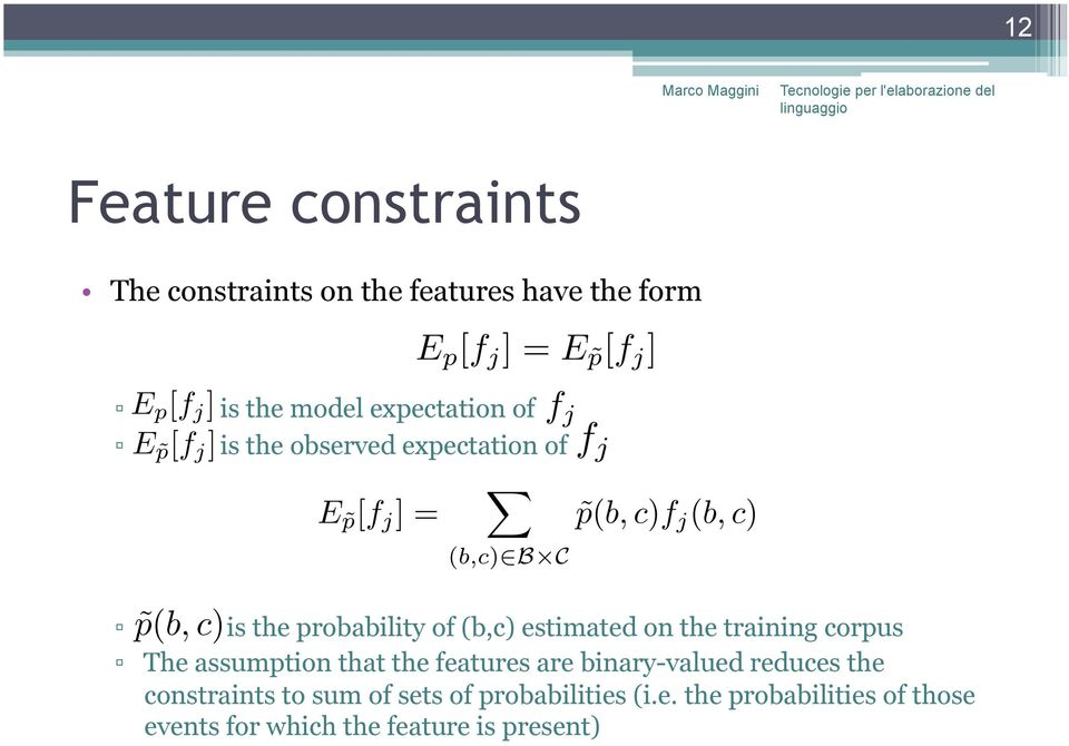 training corpus The assumption that the features are binary-valued reduces the constraints