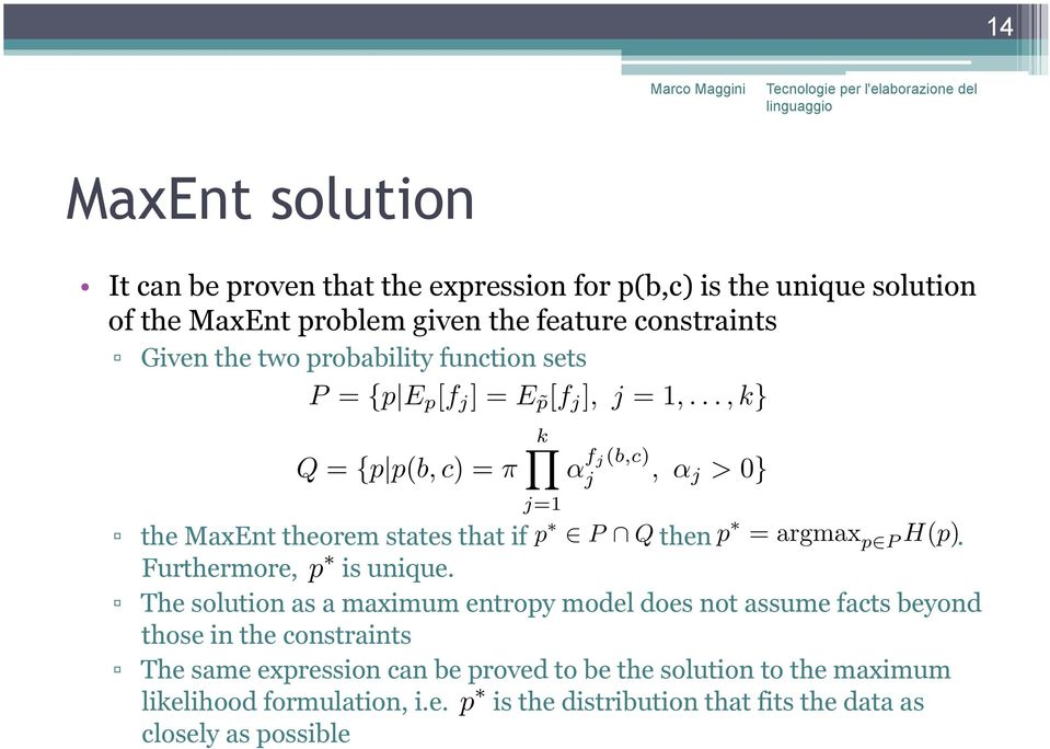 The solution as a maximum entropy model does not assume facts beyond those in the constraints The same expression can be