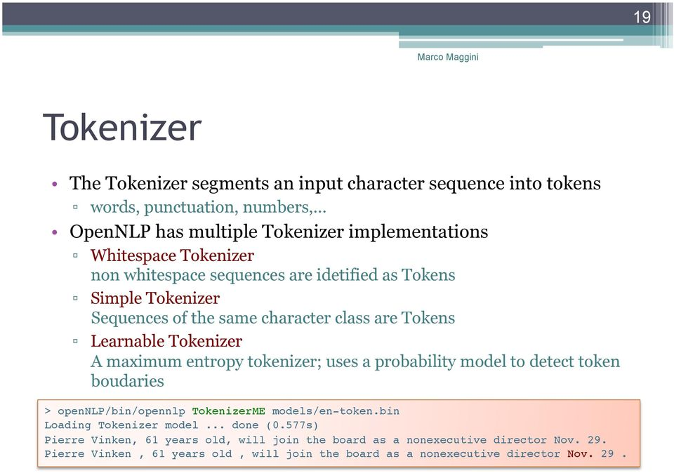 character class are Tokens Learnable Tokenizer A maximum entropy tokenizer; uses a probability model to detect token boudaries > opennlp/bin/opennlp TokenizerME