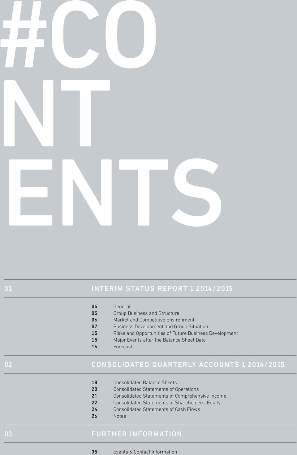 Quarterly Accounts 1 2014/2015 18 Consolidated Balance Sheets 20 Consolidated Statements of Operations 21 Consolidated Statements of Comprehensive Income