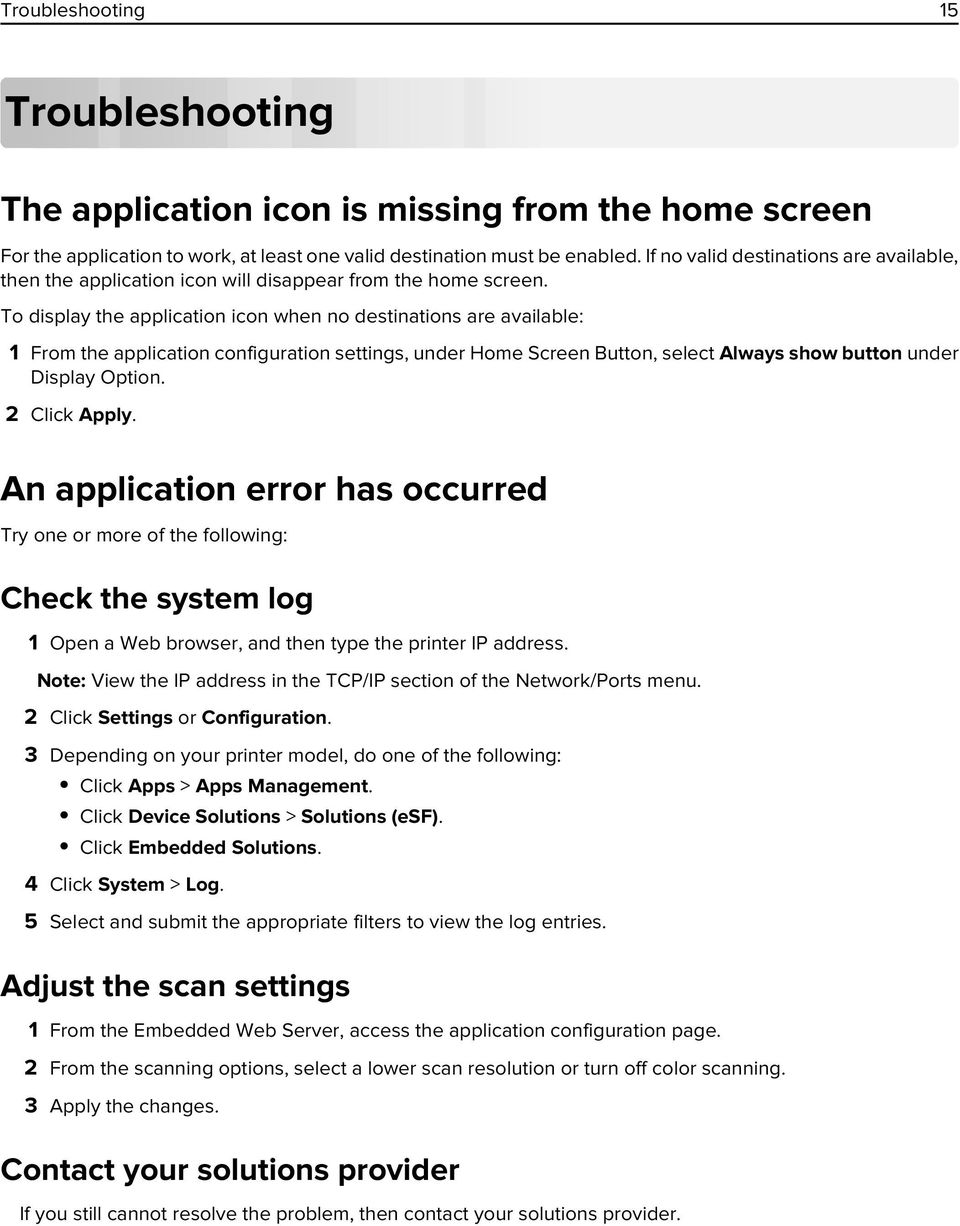 display the application icon when no destinations are available: 1 From the application configuration settings, under Home Screen Button, select Always show button under Display Option. 2 Click Apply.
