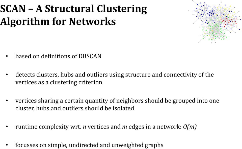 certain quantity of neighbors should be grouped into one cluster, hubs and outliers should be isolated