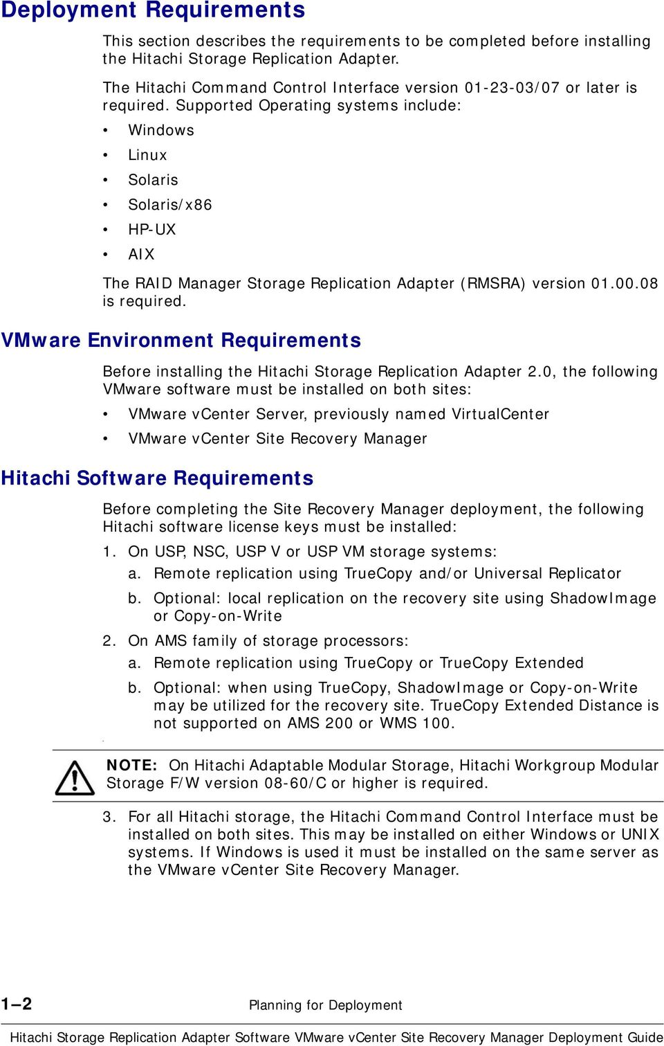 Supported Operating systems include: Windows Linux Solaris Solaris/x86 HP-UX AIX The RAID Manager Storage Replication Adapter (RMSRA) version 01.00.08 is required.