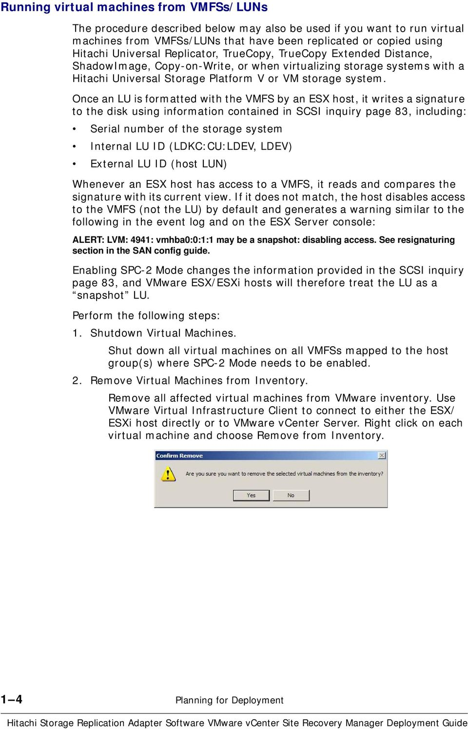 Once an LU is formatted with the VMFS by an ESX host, it writes a signature to the disk using information contained in SCSI inquiry page 83, including: Serial number of the storage system Internal LU