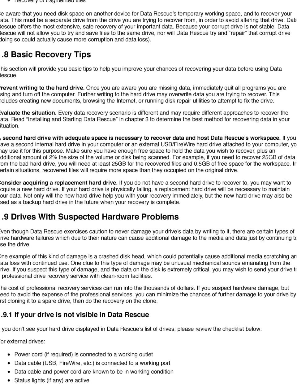 Because your corrupt drive is not stable, Data Rescue will not allow you to try and save files to the same drive, nor will Data Rescue try and repair that corrupt drive (doing so could actually cause