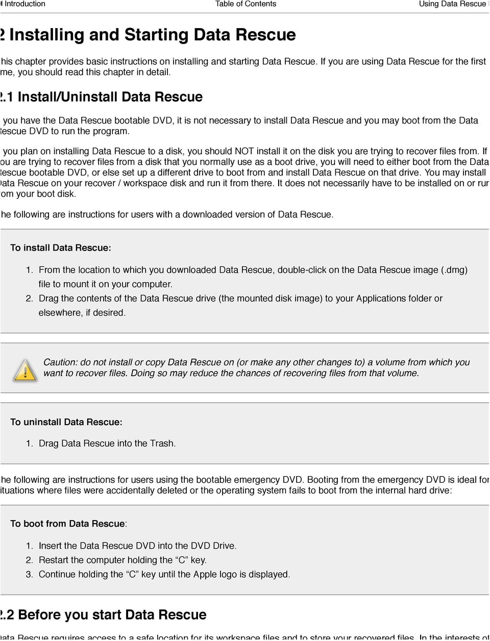 1 Install/Uninstall Data Rescue If you have the Data Rescue bootable DVD, it is not necessary to install Data Rescue and you may boot from the Data Rescue DVD to run the program.