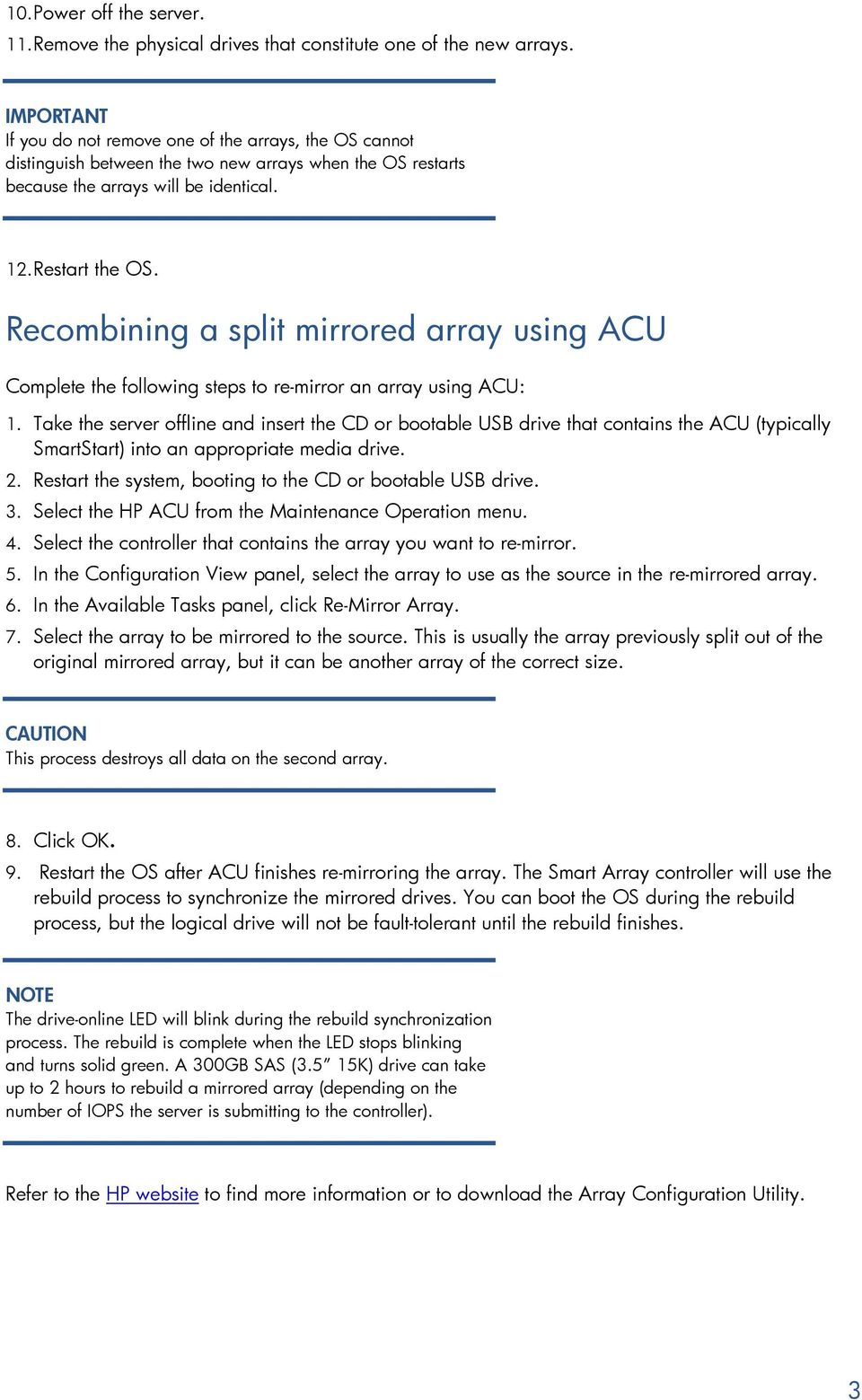 Recombining a split mirrored array using ACU Complete the following steps to re-mirror an array using ACU: 1.