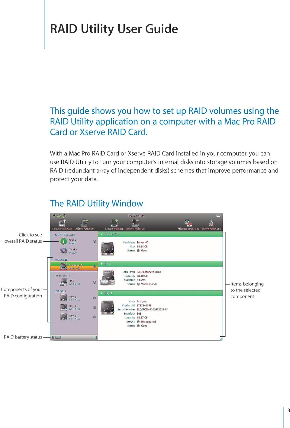 With a Mac Pro RAID Card or Xserve RAID Card installed in your computer, you can use RAID Utility to turn your computer s internal disks into