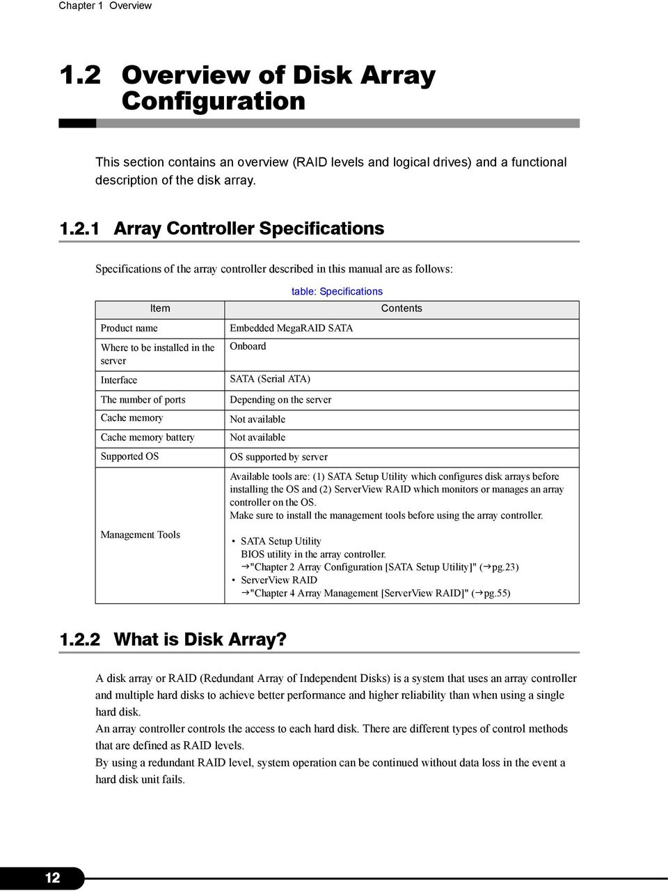 1 Array Controller Specifications Specifications of the array controller described in this manual are as follows: Item Product name Where to be installed in the server Interface The number of ports