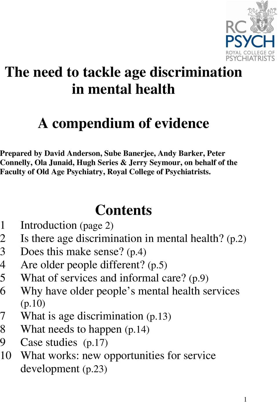 Contents 1 Introduction (page 2) 2 Is there age discrimination in mental health? (p.2) 3 Does this make sense? (p.4) 4 Are older people different? (p.5) 5 What of services and informal care?