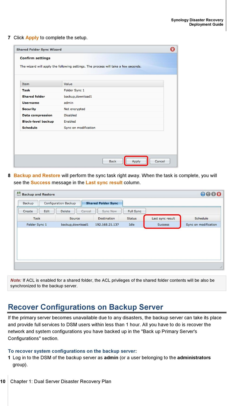 Recover Configurations on Backup Server If the primary server becomes unavailable due to any disasters, the backup server can take its place and provide full services to DSM users within less than 1