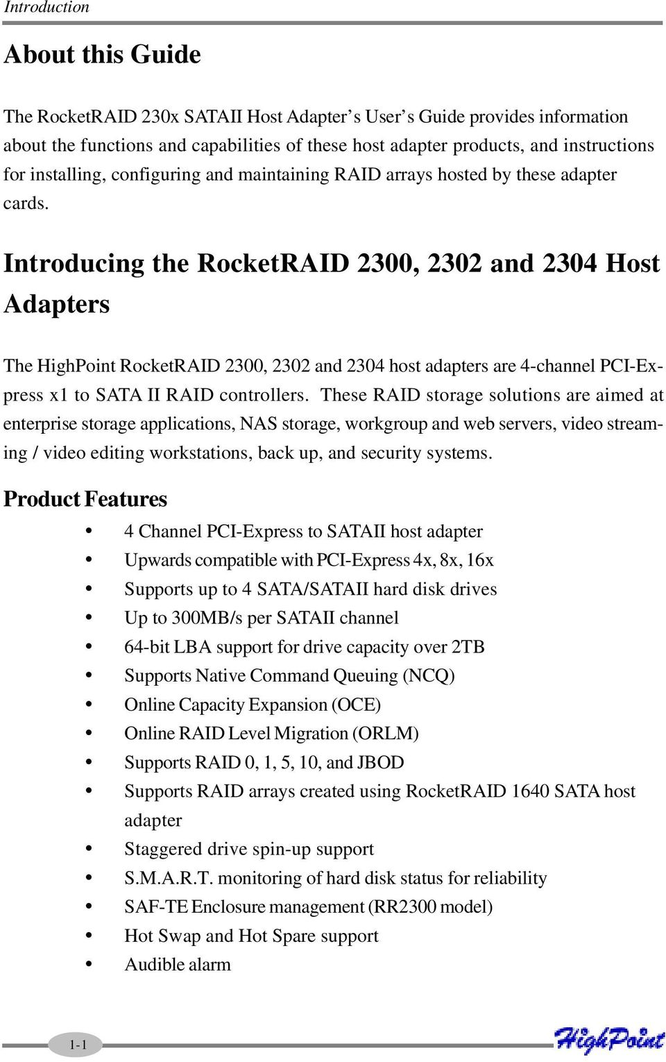 Introducing the RocketRAID 2300, 2302 and 2304 Host Adapters The HighPoint RocketRAID 2300, 2302 and 2304 host adapters are 4-channel PCI-Express x1 to SATA II RAID controllers.