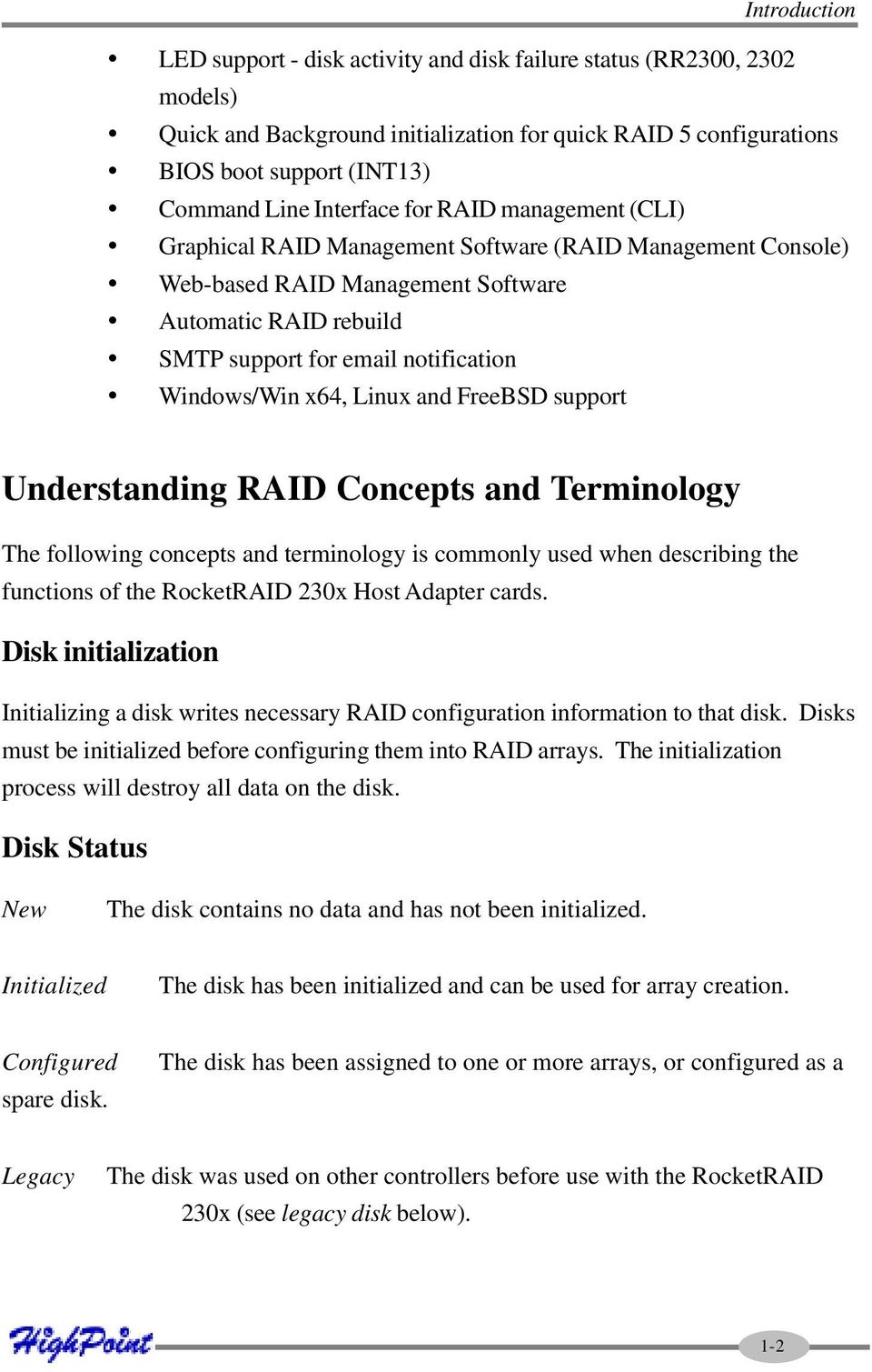 Windows/Win x64, Linux and FreeBSD support Understanding RAID Concepts and Terminology The following concepts and terminology is commonly used when describing the functions of the RocketRAID 230x