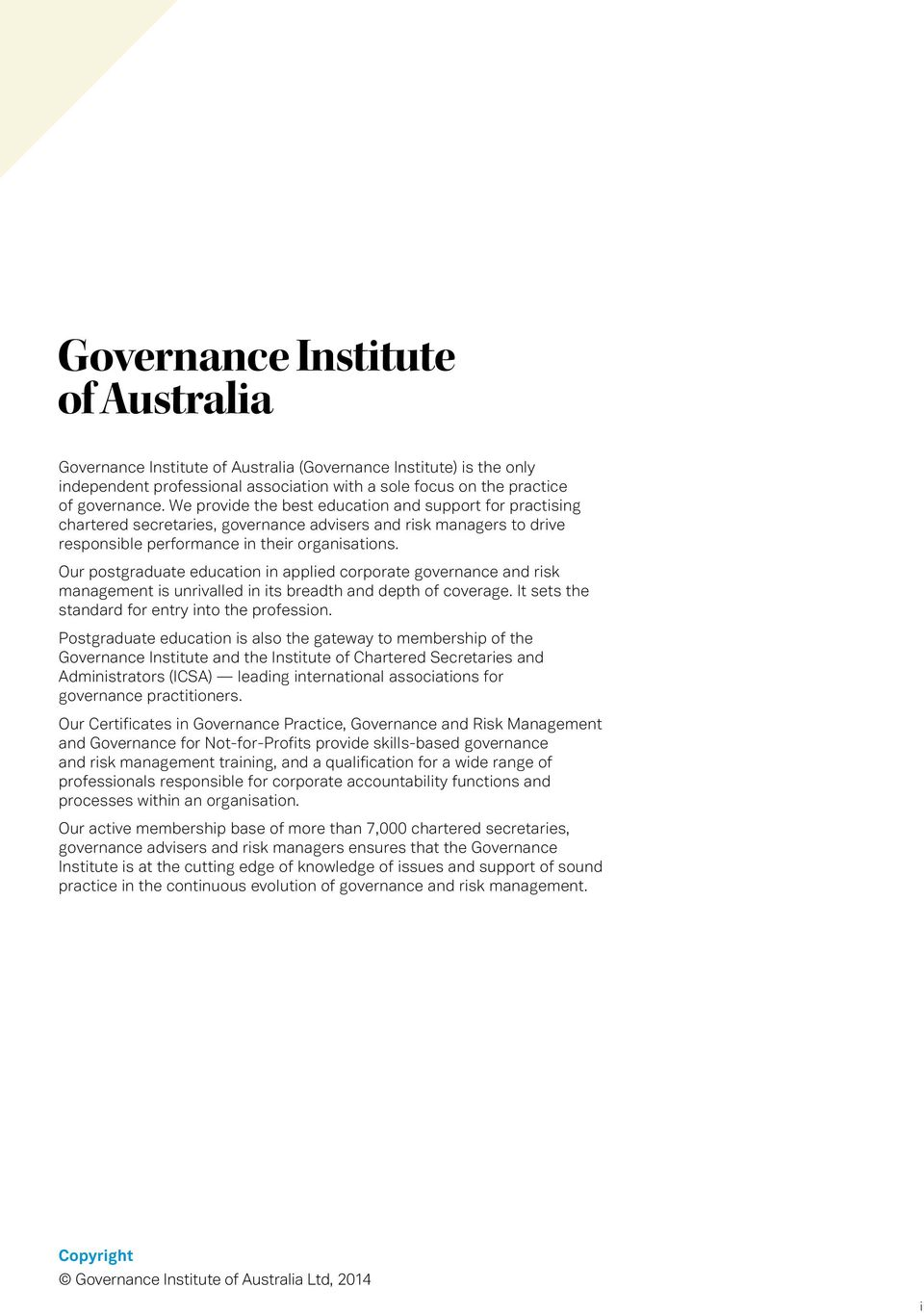 Our postgraduate education in applied corporate governance and risk management is unrivalled in its breadth and depth of coverage. It sets the standard for entry into the profession.