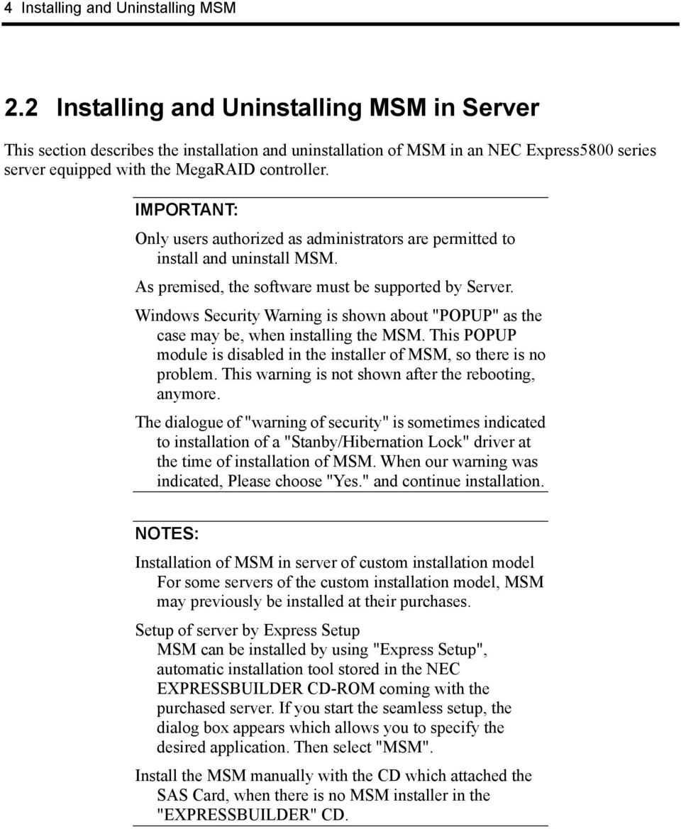 IMPORTANT: Only users authorized as administrators are permitted to install and uninstall MSM. As premised, the software must be supported by Server.